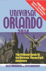 Universal Orlando 2014: The Ultimate Guide To The Ultimate Theme Park Adventure