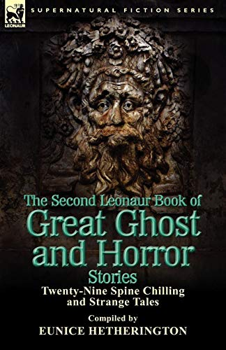 The Second Leonaur Book Of Great Ghost And Horror Stories: Twenty-Nine Spine Chilling And Strange Tales