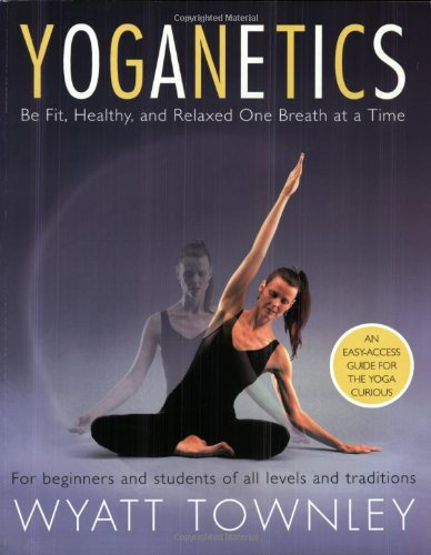 Yoganetics: Be Fit, Healthy, And Relaxed One Breath At A Time