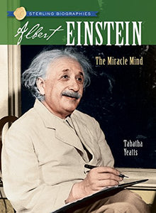 Sterling Biographies: Albert Einstein: The Miracle Mind