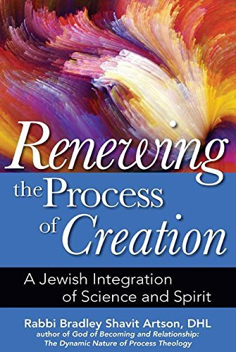 Renewing The Process Of Creation: A Jewish Integration Of Science And Spirit