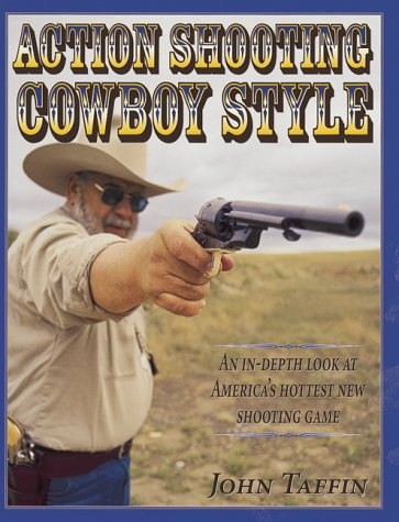 Action Shooting: Cowboy Style : An In-Depth Look At America'S Hottest New Shooting Game