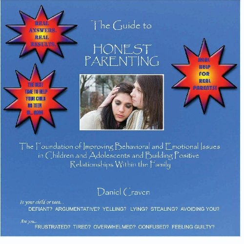 The Guide To Honest Parenting: Parenting Help To Deal With Behavior Problems In Your Child Or Teen