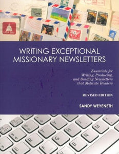 Writing Exceptional Missionary Newsletters*: Essentials For Writing, Producing, And Sending Newsletters That Motivate Readers  Revised Edition