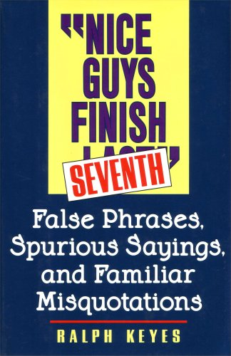 """Nice Guys Finish Seventh"": False Phrases, Spurious Sayings, And Familiar Misquotations"