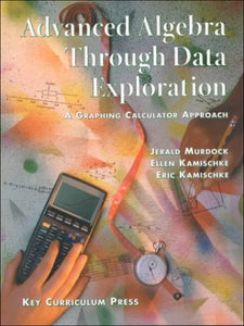 Advanced Algebra Through Data Exploration: A Graphing Calculator Approach