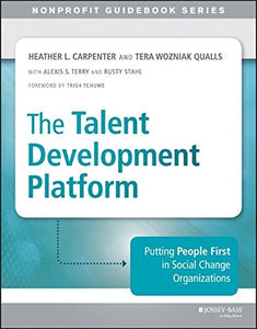 The Talent Development Platform: Putting People First In Social Change Organizations (The Jossey-Bass Nonprofit Guidebook Series)