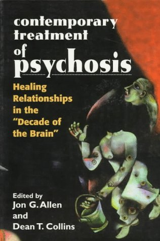 Contemporary Treatment Of Psychosis: Healing Relationships In The 'Decade Of The Brain'