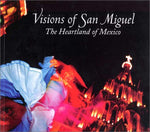 Visions Of San Miguel: The Heartland Of Mexico