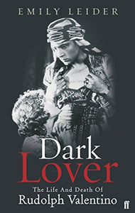 Dark Lover: The Life And Death Of Rudolph Valentino