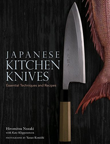 Japanese Kitchen Knives: Essential Techniques And Recipes