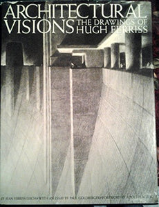 Architectural Visions: Drawings Of Hugh Ferriss