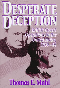 Desperate Deception: British Covert Operations In The United States, 1939-44 (Brassey'S Intelligence & National Security Library)