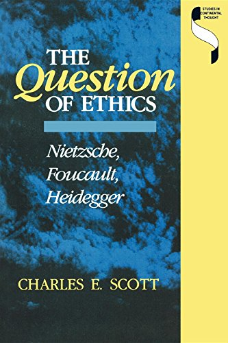 The Question Of Ethics : Nietzsche, Foucault, Heidegger (Studies In Continental Thought)