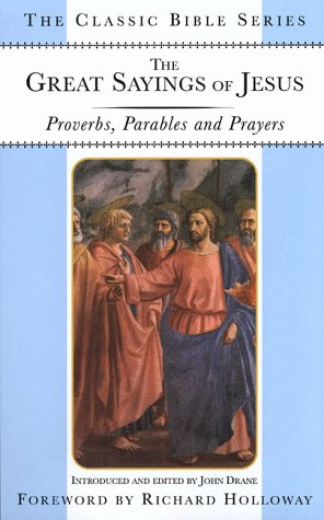 The Great Sayings Of Jesus: Proverbs, Parables And Prayers (Classic Bible Series)