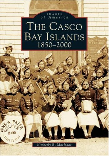 The Casco Bay Islands:  1850-2000   (Me)  (Images  Of  America)