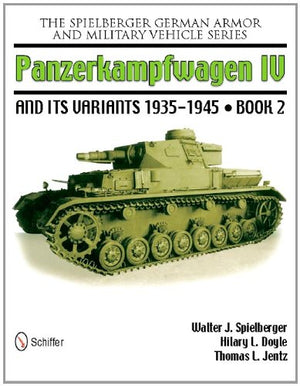 Panzerkampwagen Iv And Its Variants 1935-1945 (The Spielberger German Armor And Military Vehicle Series)