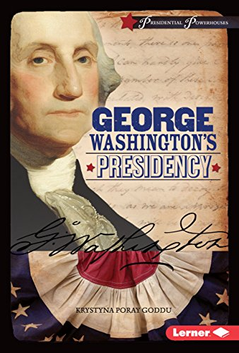 George Washington'S Presidency (Presidential Powerhouses)