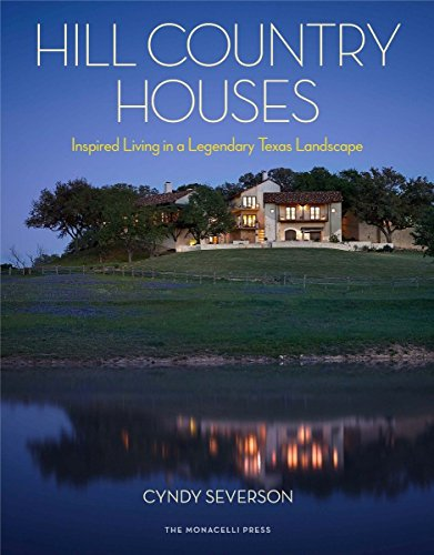 Hill Country Houses: Inspired Living In A Legendary Texas Landscape