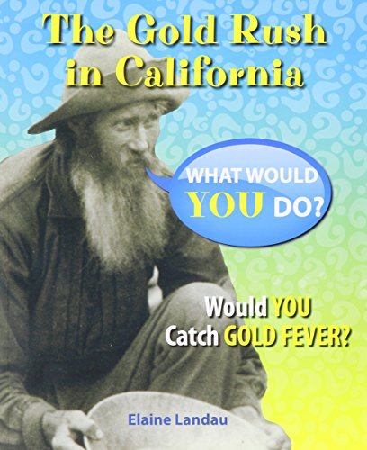 The Gold Rush In California: Would You Catch Gold Fever? (What Would You Do?)