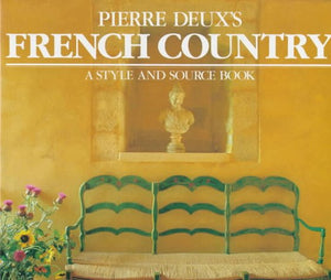 Pierre Deux'S French Country: A Style And Source Book