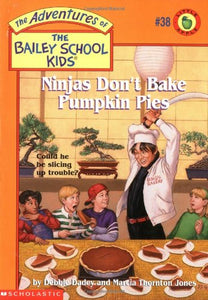 Ninjas Don'T Bake Pumpkin Pies (Bailey School Kids #38)