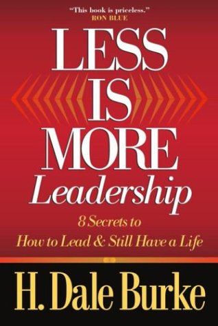 Less Is More Leadership: 8 Secrets To How To Lead & Still Have A Life