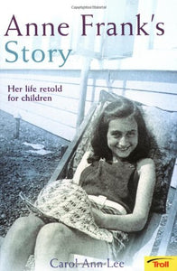Anne Frank'S Story: Her Life Retold For Children