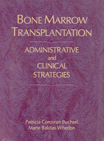 Bone Marrow Transplantation: Administrative And Clinical Strategies (Jones And Bartlett Series In Oncology)