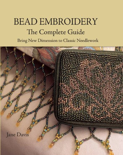 Bead Embroidery The Complete Guide: Bring New Dimension To Classic Needlework