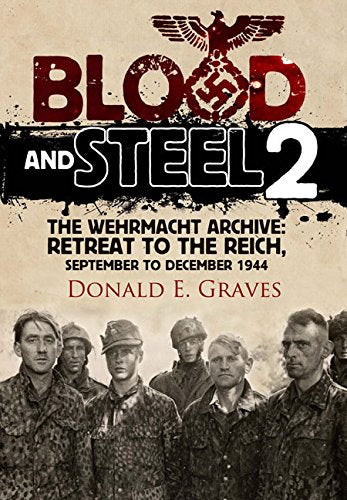 Blood And Steel 2: The Wehrmacht Archive - Retreat To The Reich, September To December 1944