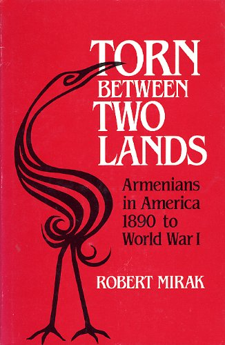 Torn Between Two Lands: Armenians In America, 1890 To World War I (Harvard Armenian Texts And Studies)