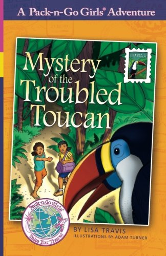 Mystery Of The Troubled Toucan: Brazil 1 (Pack-N-Go Girls Adventures) (Volume 6)