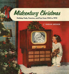 Midcentury Christmas: Holiday Fads, Fancies, And Fun From 1945 To 1970