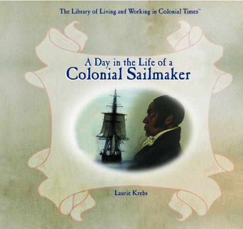 A Day In The Life Of A Colonial Sailmaker (Library Of Living And Working In Colonial Times)