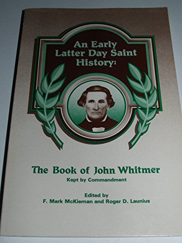 An Early Latter Day Saint History: The Book Of John Whitmer Kept By Commandment