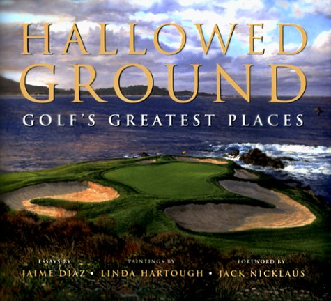 Hallowed Ground: Golf'S Greatest Places