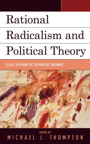 Rational Radicalism And Political Theory: Essays In Honor Of Stephen Eric Bronner (Logos: Perspectives On Modern Society And Culture)