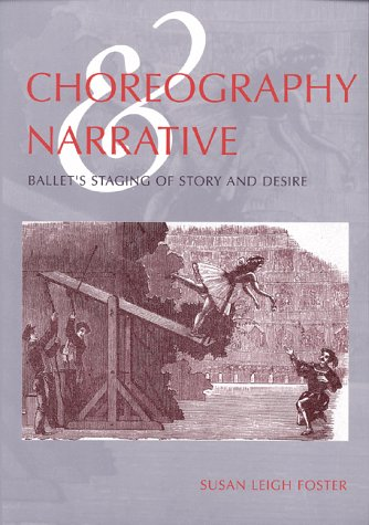 Choreography And Narrative: Ballets Staging Of Story And Desire (French Edition)
