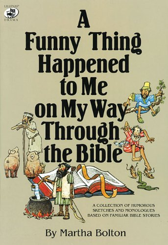 A Funny Thing Happened To Me On My Way Through The Bible: A Collection Of Humorous Sketches And Monologues Based On Familiar Bible Stories (Lillenas Drama Resources)