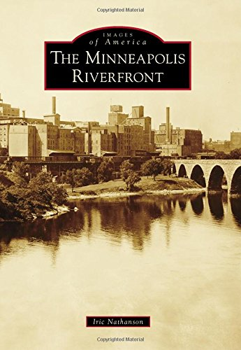 The Minneapolis Riverfront (Images Of America)