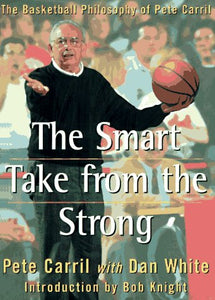 The Smart Take From The Strong: The Basketball Philosophy Of Pete Carril