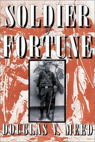 Soldier Of Fortune: Adventuring In Latin America And Mexico With Emil Lewis Holmdahl