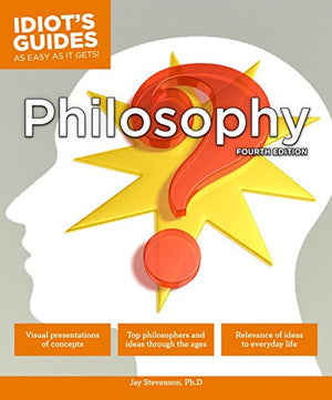 Philosophy, Fourth Edition (Idiot'S Guides)