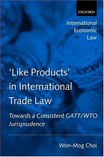 'Like Products' In International Trade Law: Towards A Consistent Gatt/Wto Jurisprudence (International Economic Law Series)