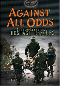 Against All Odds: Counterterrorist Hostage Recues (Terrorist Dossiers)