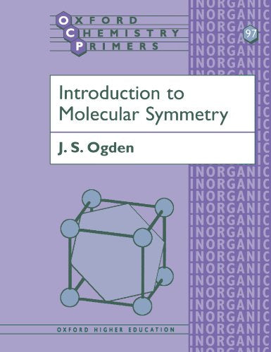 Introduction To Molecular Symmetry (Oxford Chemistry Primers)