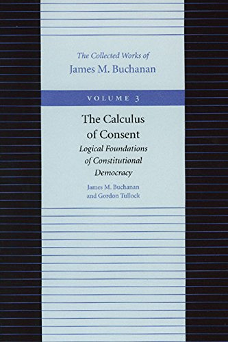 The Calculus Of Consent: Logical Foundations Of Constitutional Democracy (The Collected Works Of James M. Buchanan, Vol. 3)