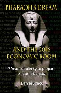 Pharaoh'S Dream And The 2016 Economic Boom: 7 Years Of Plenty To Prepare For The Tribulation