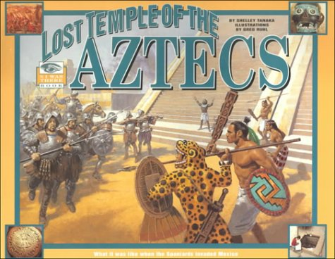 The Lost Temple Of The Aztecs : What It Was Like When The Spaniards Invaded Mexico (An I Was There Book)